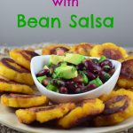Tostones with Black Bean Salsa – Vegan, vegetarian, and Gluten Free - Plantains, pan fried to perfection are the perfect vehicle for the healthy black bean salsa. Perfect for your next party, meatless monday dinner, or Super Bowl party