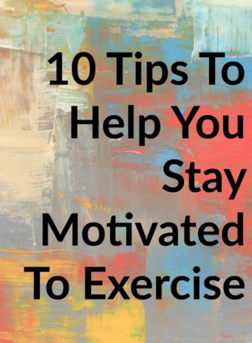 10 Tips To Help You Stay Motivated To Exercise