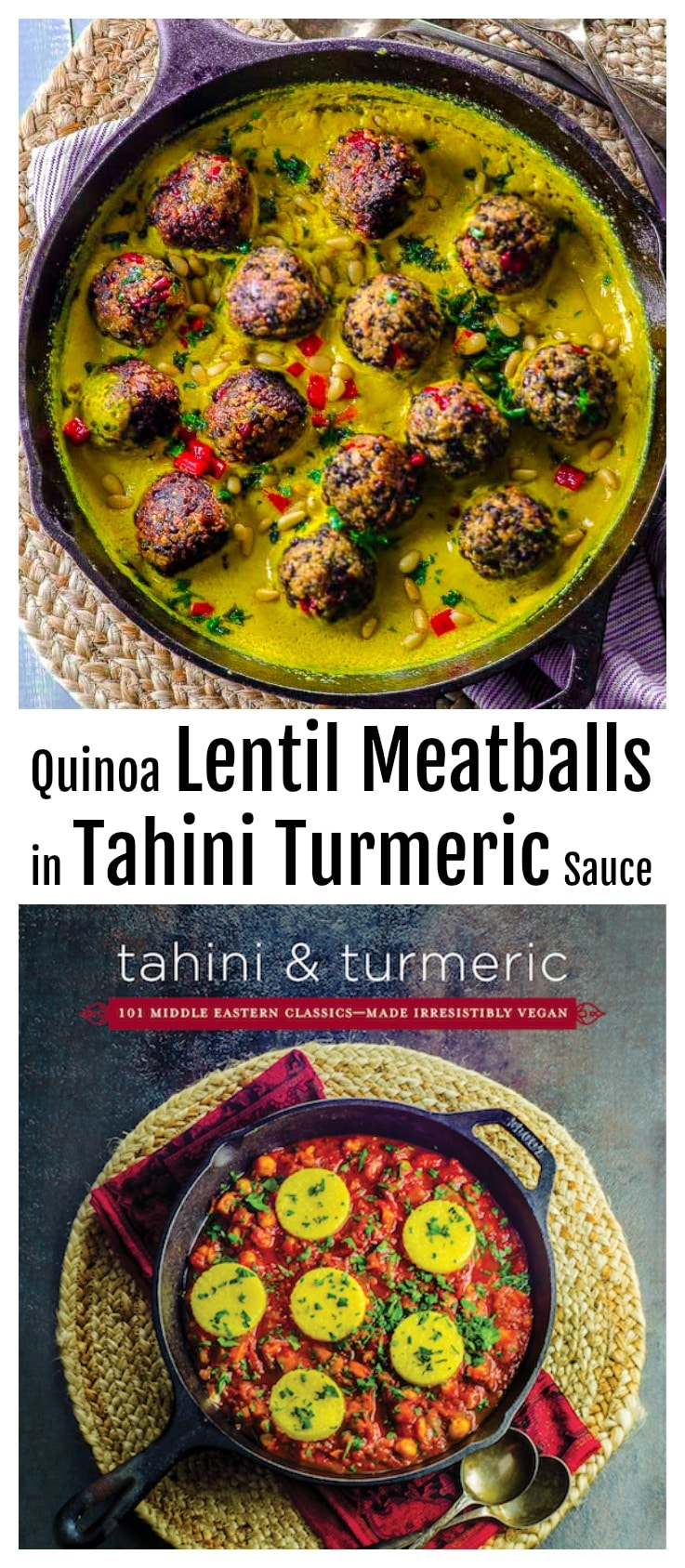 Quinoa Lentil Meatballs in Tahini-Turmeric Sauce - We created this recipes to celebrate our Cookbook launch. This easy recipe creates a magnificent dish in both taste and presentation.  Best yet, you can cook these meatless meatballs in either their vegetarian or vegan preparations without losing any of their incredibly rich flavor. #Vegan #cookbook #Midlle Eastern #Tahini #Turmeric #tahiniandturmeric